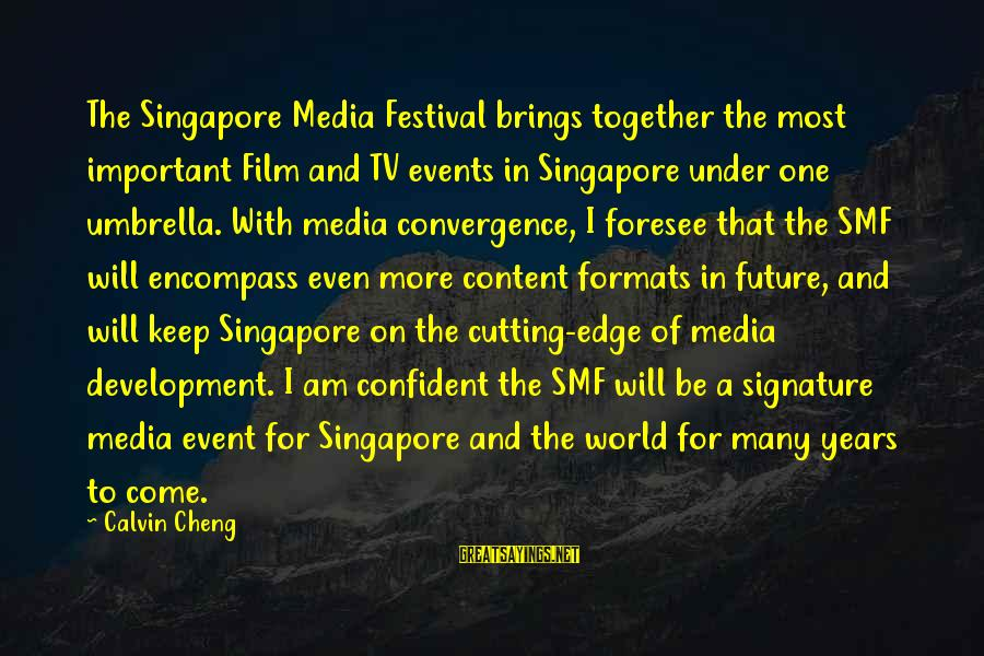 Future Brings Sayings By Calvin Cheng: The Singapore Media Festival brings together the most important Film and TV events in Singapore