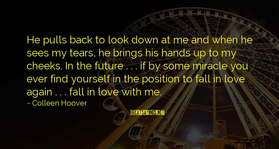 Future Brings Sayings By Colleen Hoover: He pulls back to look down at me and when he sees my tears, he
