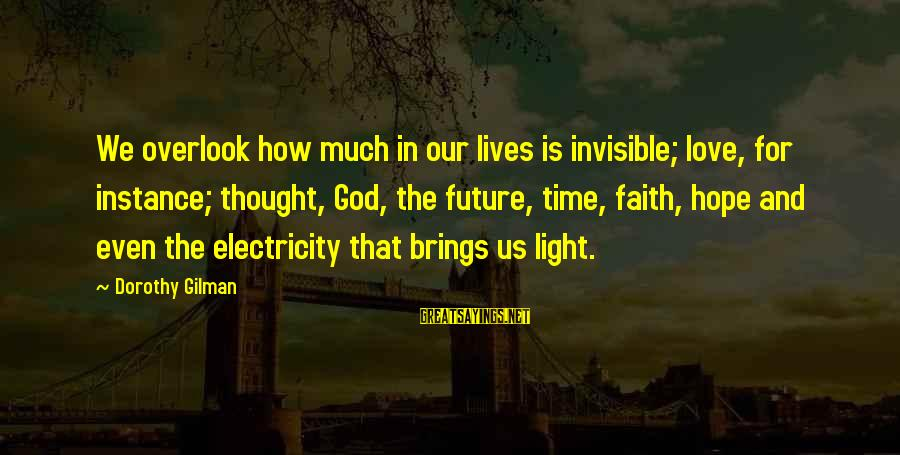 Future Brings Sayings By Dorothy Gilman: We overlook how much in our lives is invisible; love, for instance; thought, God, the