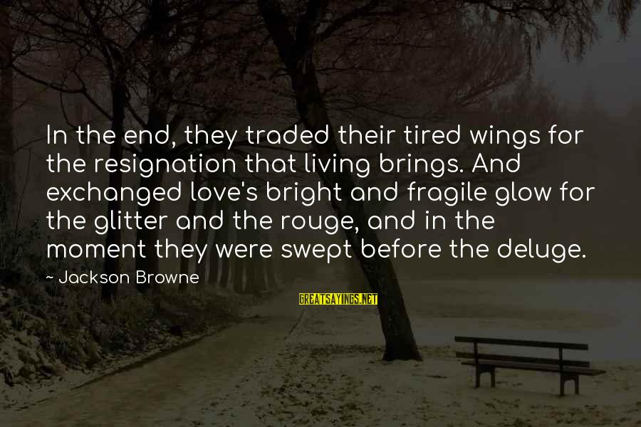 Future Brings Sayings By Jackson Browne: In the end, they traded their tired wings for the resignation that living brings. And