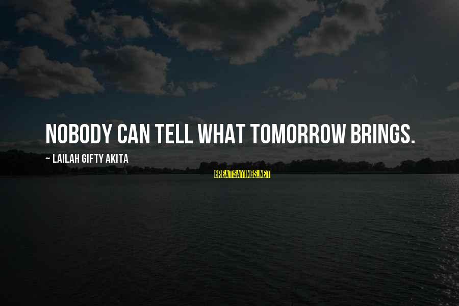 Future Brings Sayings By Lailah Gifty Akita: Nobody can tell what tomorrow brings.