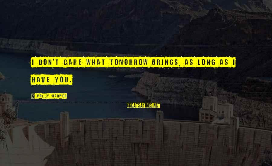 Future Brings Sayings By Molly Harper: I don't care what tomorrow brings, as long as I have you.