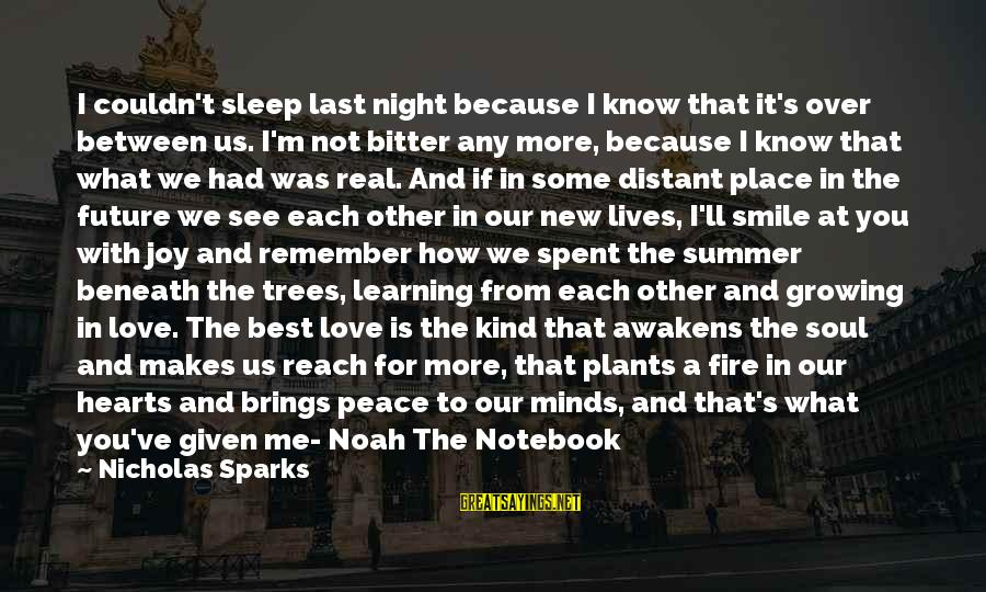 Future Brings Sayings By Nicholas Sparks: I couldn't sleep last night because I know that it's over between us. I'm not