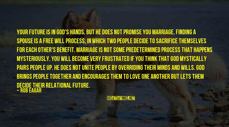 Future Brings Sayings By Rob Eagar: Your future is in God's hands, but He does not promise you marriage. Finding a