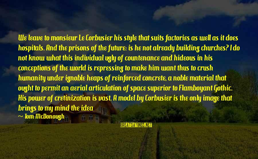 Future Brings Sayings By Tom McDonough: We leave to monsieur Le Corbusier his style that suits factories as well as it