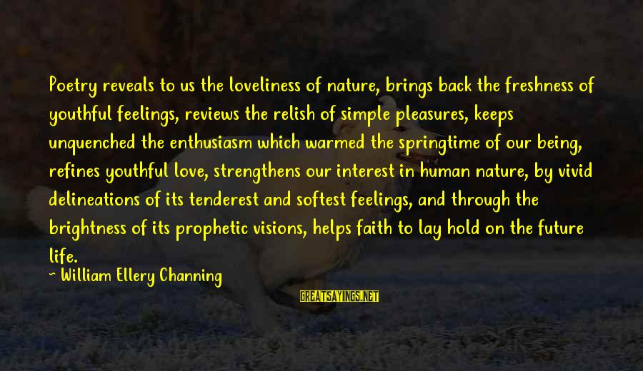 Future Brings Sayings By William Ellery Channing: Poetry reveals to us the loveliness of nature, brings back the freshness of youthful feelings,