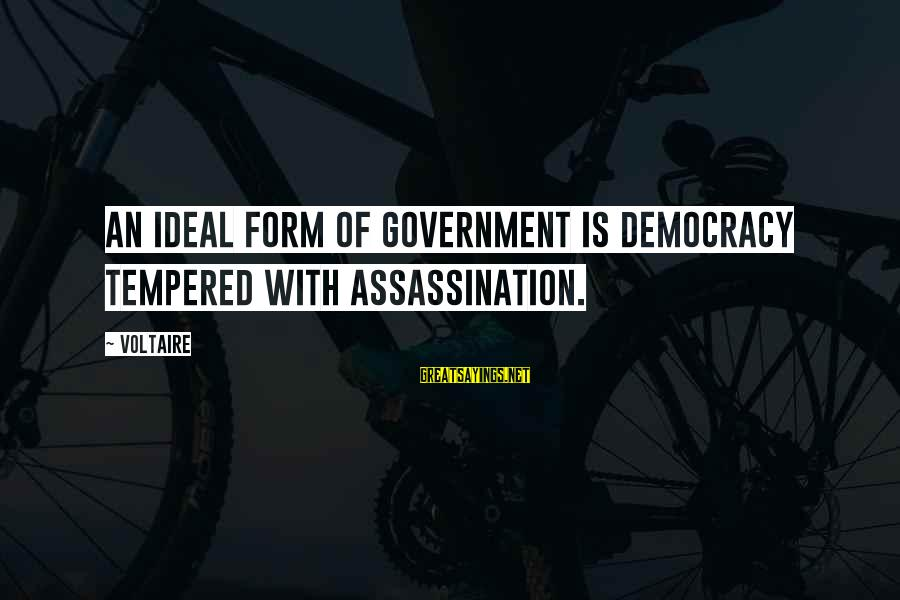 Future Uncertainties Sayings By Voltaire: An ideal form of government is democracy tempered with assassination.