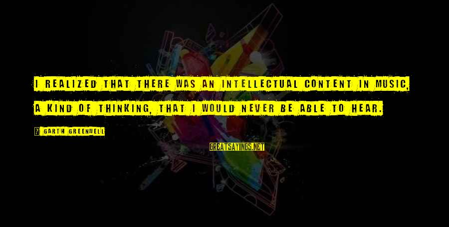 Futurism Art Movement Sayings By Garth Greenwell: I realized that there was an intellectual content in music, a kind of thinking, that