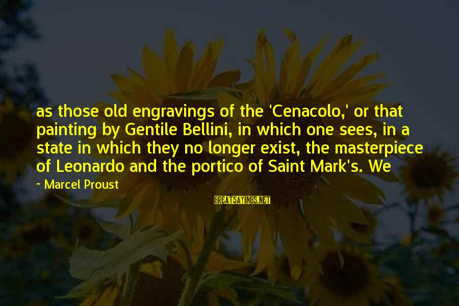 Futurism Art Movement Sayings By Marcel Proust: as those old engravings of the 'Cenacolo,' or that painting by Gentile Bellini, in which