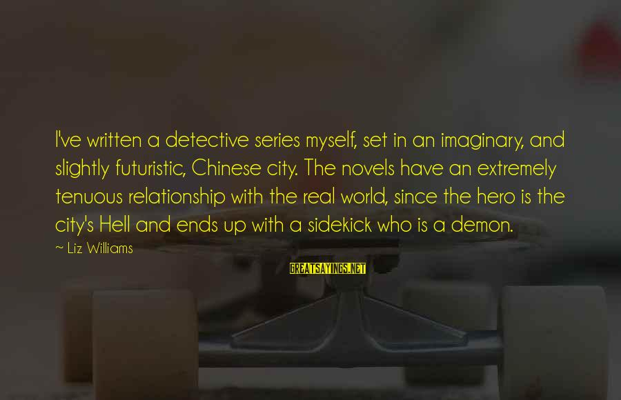 Futuristic World Sayings By Liz Williams: I've written a detective series myself, set in an imaginary, and slightly futuristic, Chinese city.