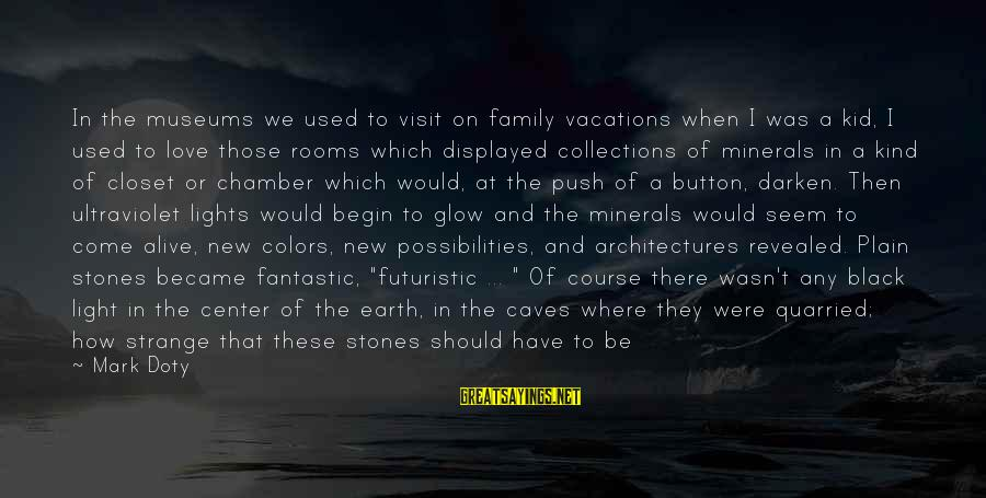 Futuristic World Sayings By Mark Doty: In the museums we used to visit on family vacations when I was a kid,