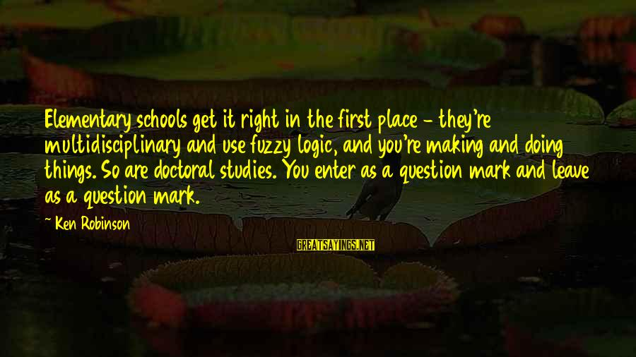 Fuzzy Logic Sayings By Ken Robinson: Elementary schools get it right in the first place - they're multidisciplinary and use fuzzy