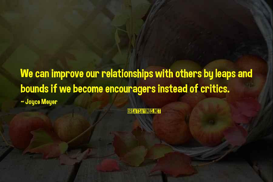 Fx Futures Sayings By Joyce Meyer: We can improve our relationships with others by leaps and bounds if we become encouragers