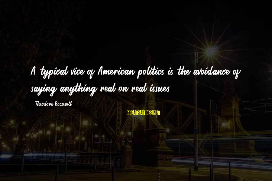 Fx Futures Sayings By Theodore Roosevelt: A typical vice of American politics is the avoidance of saying anything real on real