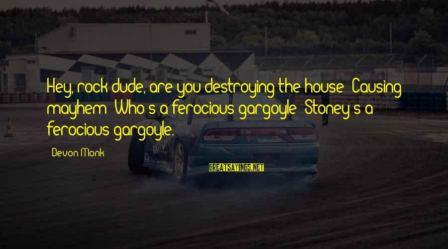 G.j Stoney Sayings By Devon Monk: Hey, rock dude, are you destroying the house? Causing mayhem? Who's a ferocious gargoyle? Stoney's
