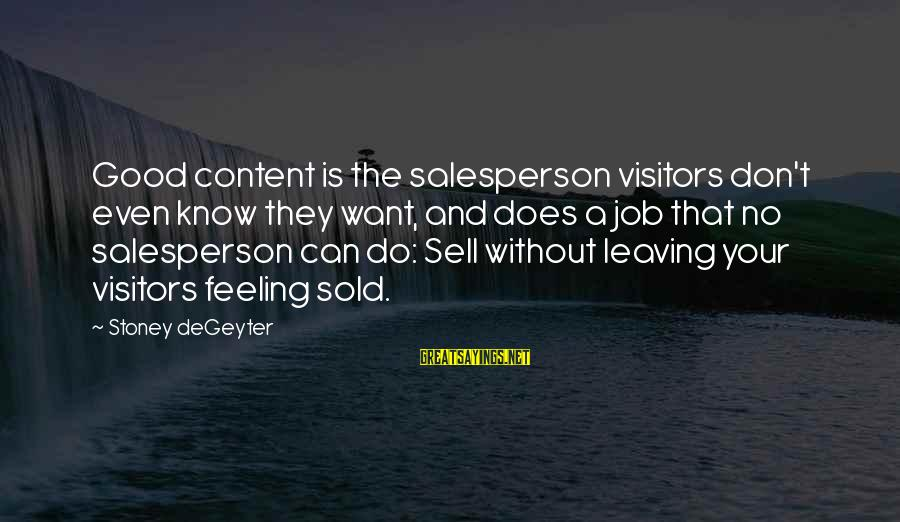 G.j Stoney Sayings By Stoney DeGeyter: Good content is the salesperson visitors don't even know they want, and does a job