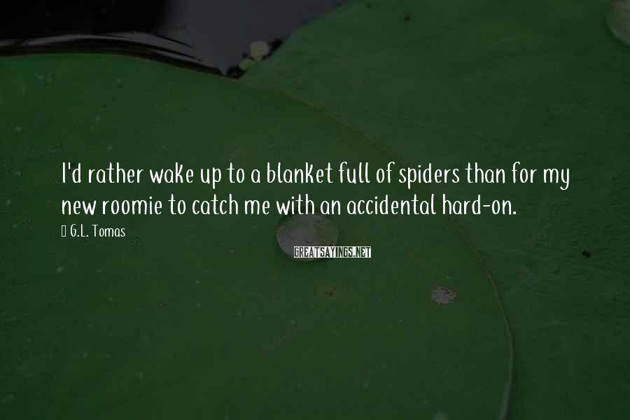G.L. Tomas Sayings: I'd rather wake up to a blanket full of spiders than for my new roomie