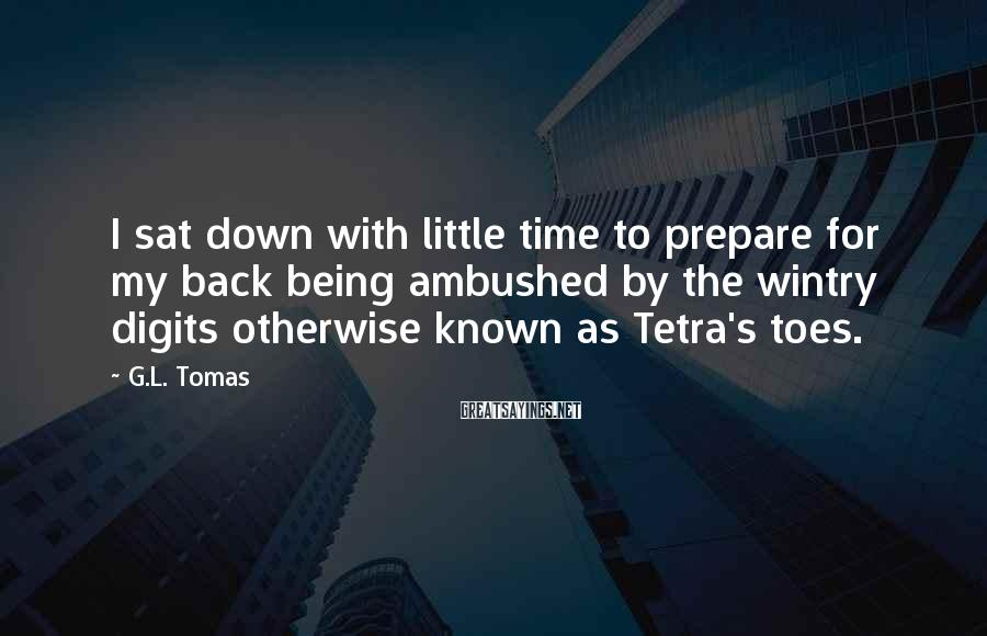 G.L. Tomas Sayings: I sat down with little time to prepare for my back being ambushed by the