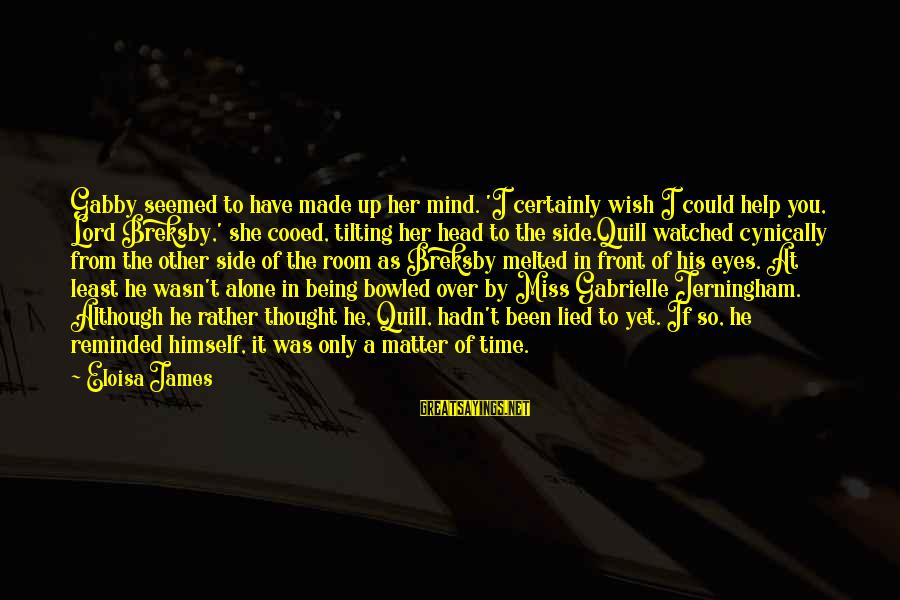 Gabby Sayings By Eloisa James: Gabby seemed to have made up her mind. 'I certainly wish I could help you,