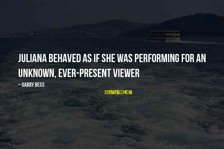 Gabby Sayings By Gabby Bess: Juliana behaved as if she was performing for an unknown, ever-present viewer