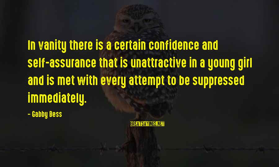 Gabby Sayings By Gabby Bess: In vanity there is a certain confidence and self-assurance that is unattractive in a young