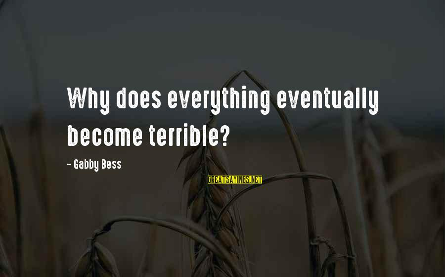 Gabby Sayings By Gabby Bess: Why does everything eventually become terrible?