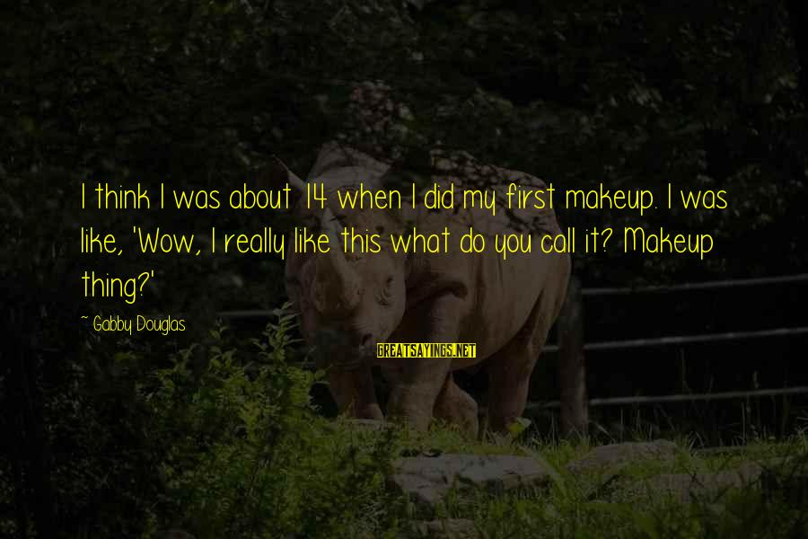 Gabby Sayings By Gabby Douglas: I think I was about 14 when I did my first makeup. I was like,