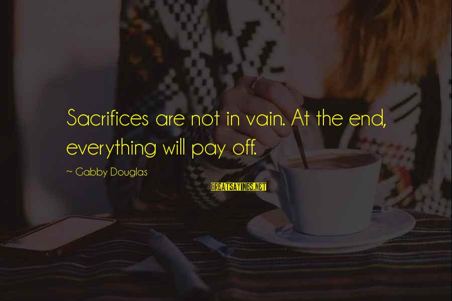 Gabby Sayings By Gabby Douglas: Sacrifices are not in vain. At the end, everything will pay off.