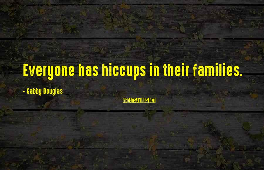 Gabby Sayings By Gabby Douglas: Everyone has hiccups in their families.