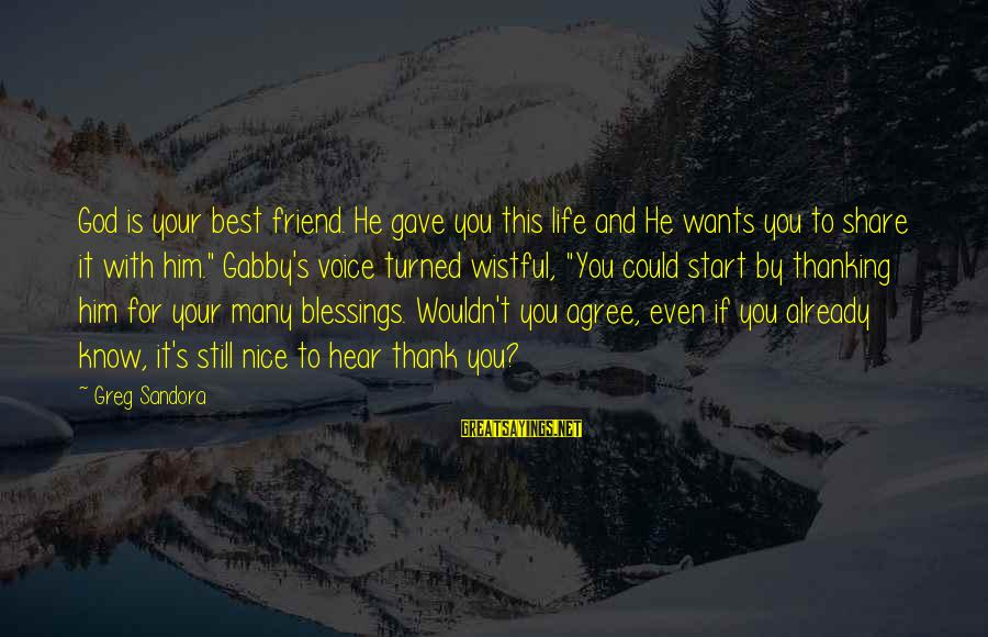 Gabby Sayings By Greg Sandora: God is your best friend. He gave you this life and He wants you to