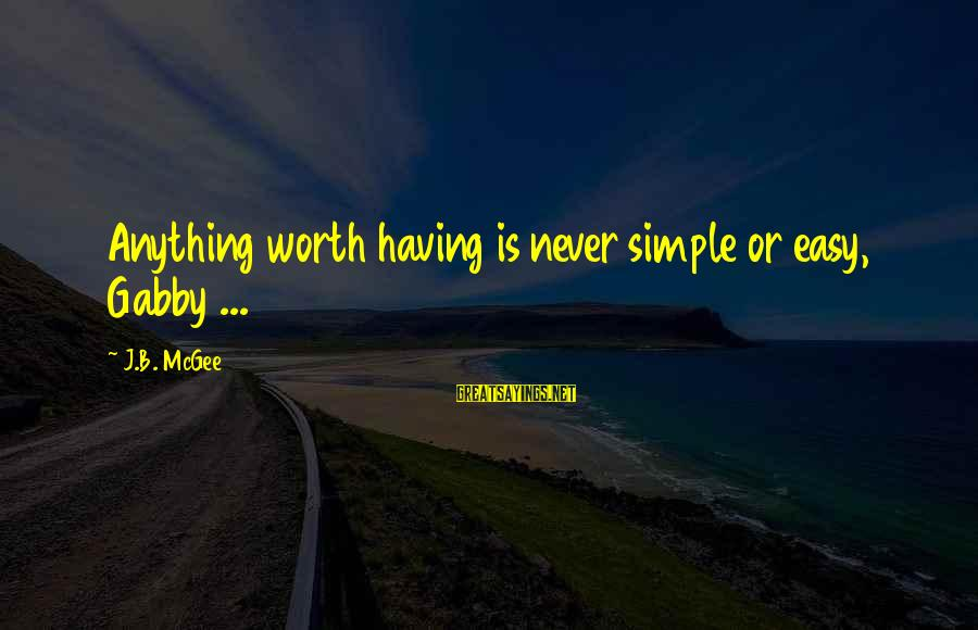 Gabby Sayings By J.B. McGee: Anything worth having is never simple or easy, Gabby ...