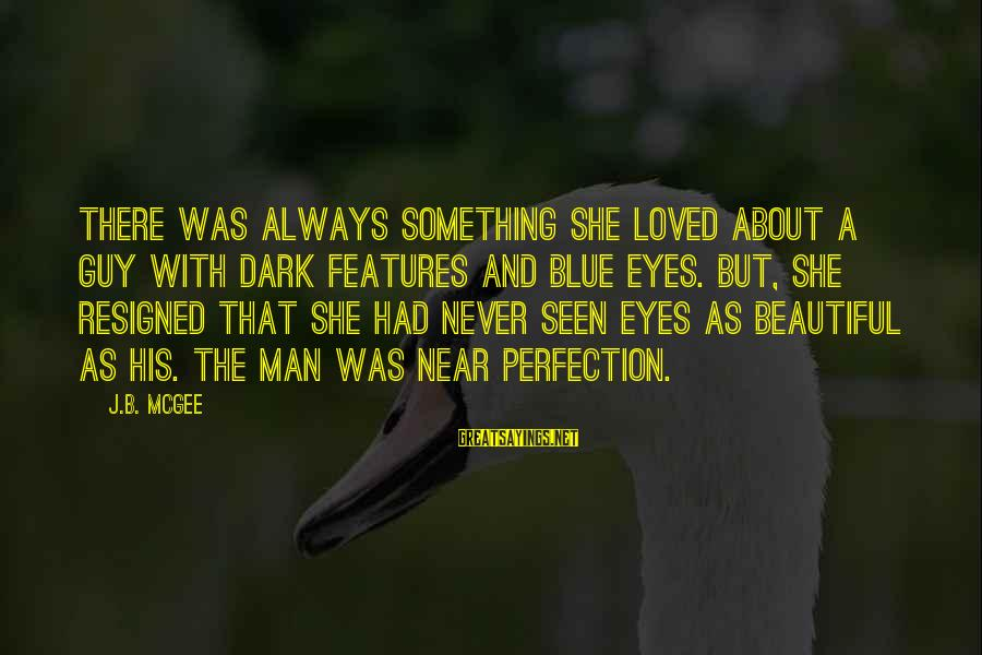 Gabby Sayings By J.B. McGee: There was always something she loved about a guy with dark features and blue eyes.