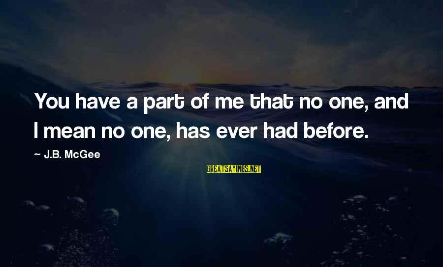 Gabby Sayings By J.B. McGee: You have a part of me that no one, and I mean no one, has