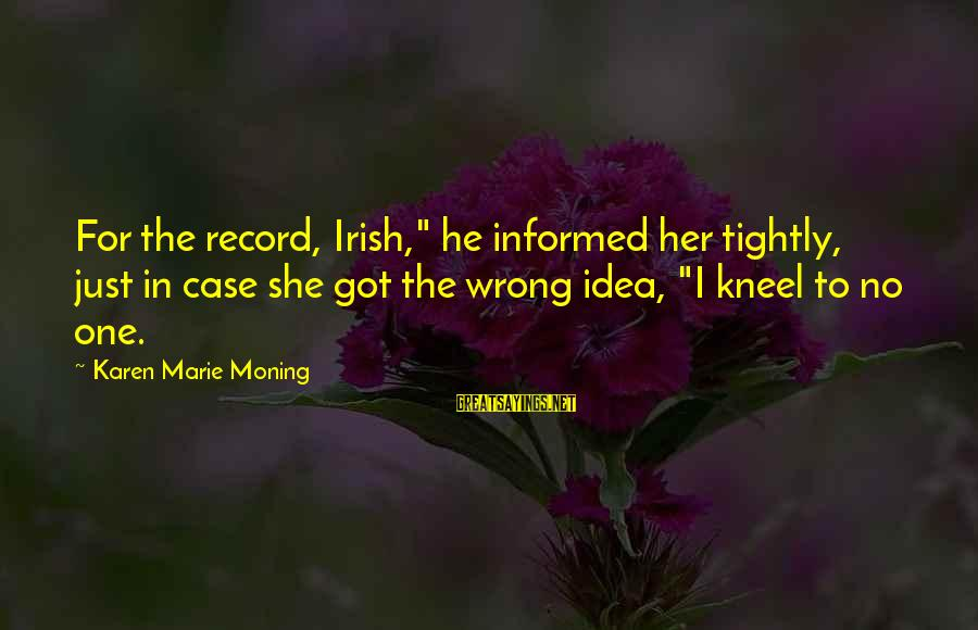 """Gabby Sayings By Karen Marie Moning: For the record, Irish,"""" he informed her tightly, just in case she got the wrong"""