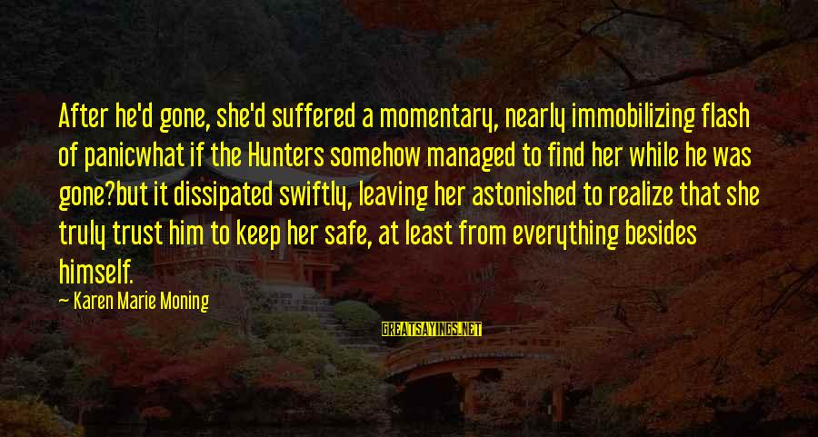 Gabby Sayings By Karen Marie Moning: After he'd gone, she'd suffered a momentary, nearly immobilizing flash of panicwhat if the Hunters