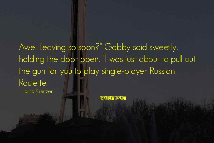 """Gabby Sayings By Laura Kreitzer: Awe! Leaving so soon?"""" Gabby said sweetly, holding the door open. """"I was just about"""