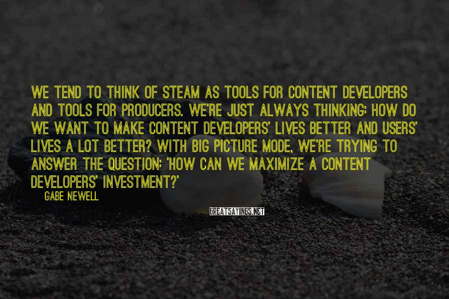 Gabe Newell Sayings: We tend to think of Steam as tools for content developers and tools for producers.