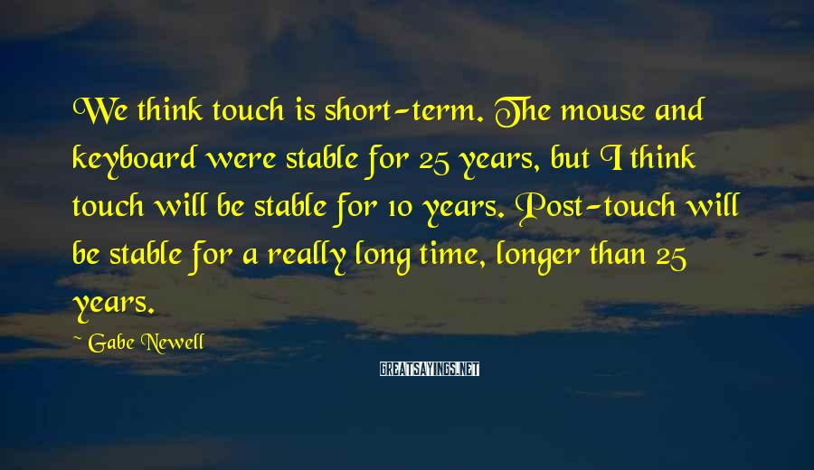 Gabe Newell Sayings: We think touch is short-term. The mouse and keyboard were stable for 25 years, but