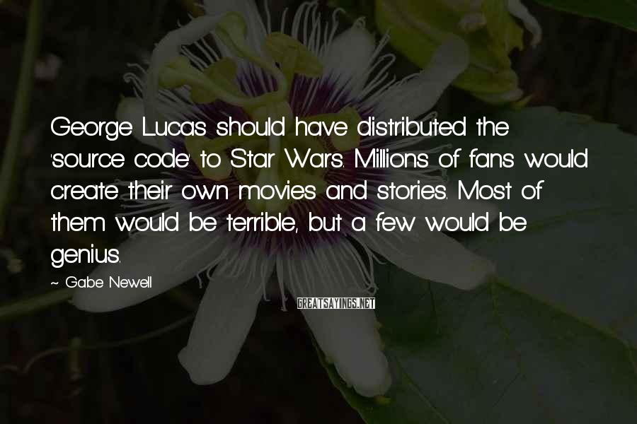 Gabe Newell Sayings: George Lucas should have distributed the 'source code' to Star Wars. Millions of fans would