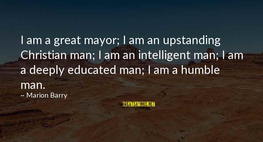 Gabriella Montez High School Musical 2 Sayings By Marion Barry: I am a great mayor; I am an upstanding Christian man; I am an intelligent