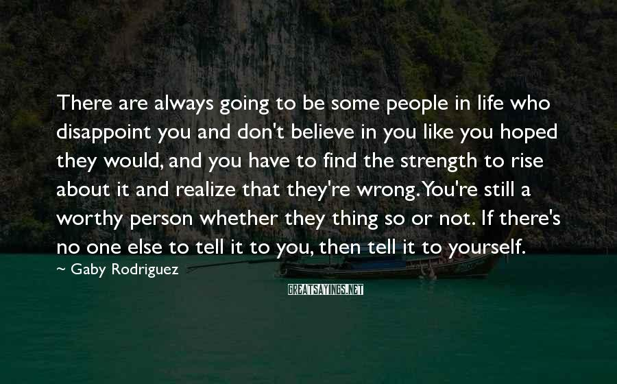 Gaby Rodriguez Sayings: There are always going to be some people in life who disappoint you and don't