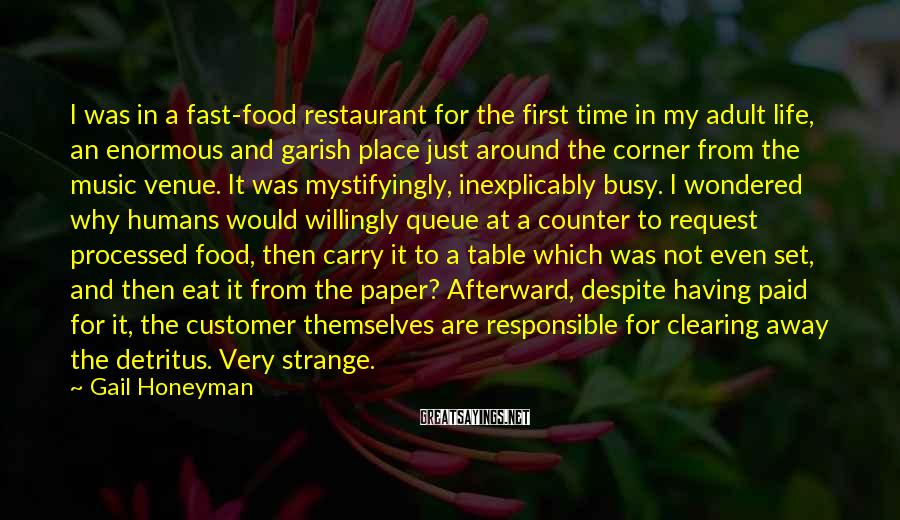 Gail Honeyman Sayings: I was in a fast-food restaurant for the first time in my adult life, an