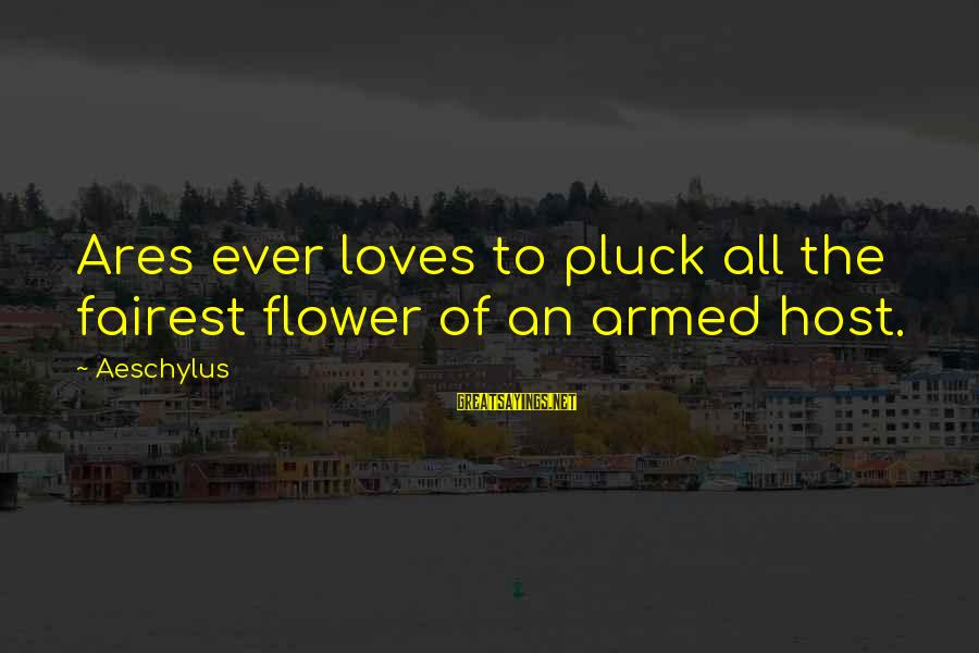 Gaiters Sayings By Aeschylus: Ares ever loves to pluck all the fairest flower of an armed host.