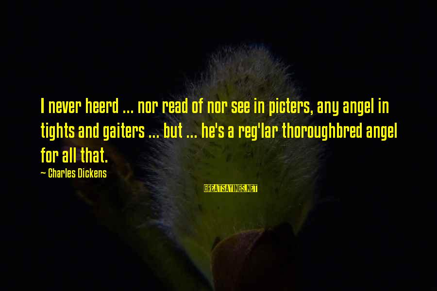 Gaiters Sayings By Charles Dickens: I never heerd ... nor read of nor see in picters, any angel in tights