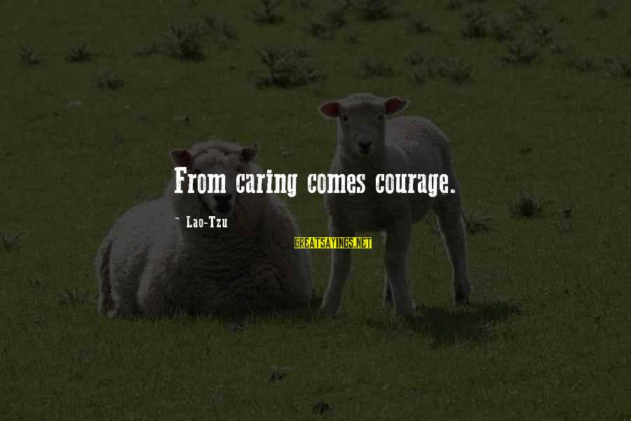 Gaiters Sayings By Lao-Tzu: From caring comes courage.