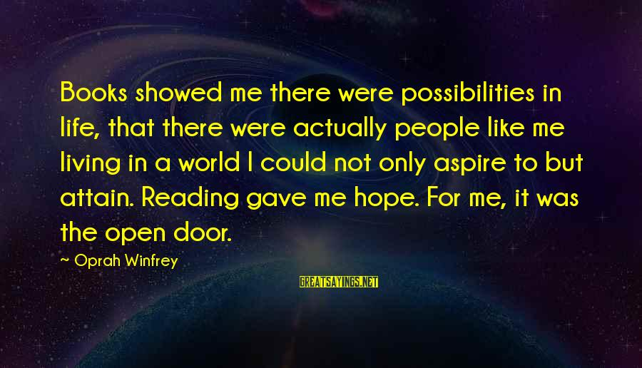 Gaiters Sayings By Oprah Winfrey: Books showed me there were possibilities in life, that there were actually people like me