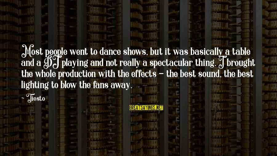 Gaiters Sayings By Tiesto: Most people went to dance shows, but it was basically a table and a DJ