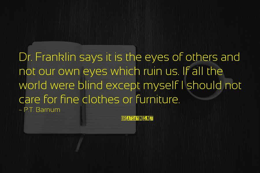 Gaitskell Sayings By P.T. Barnum: Dr. Franklin says it is the eyes of others and not our own eyes which