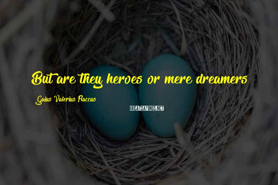 Gaius Valerius Flaccus Sayings: But are they heroes or mere dreamers?