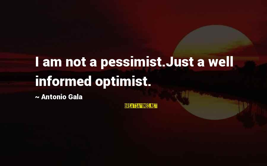 Gala Sayings By Antonio Gala: I am not a pessimist.Just a well informed optimist.